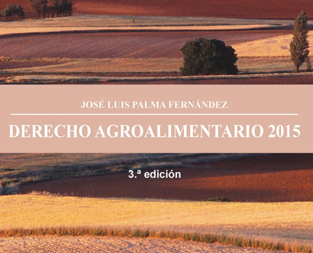 Nueva edición del libro Derecho Agroalimentario, de José Luis Palma