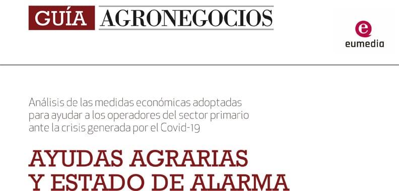 Guía AgroNegocios: Ayudas agrarias y Estado de Alarma